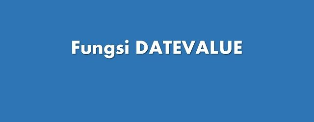 Fungsi DATEVALUE